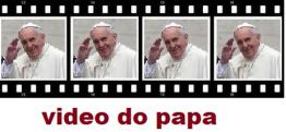 Veja o video do papa